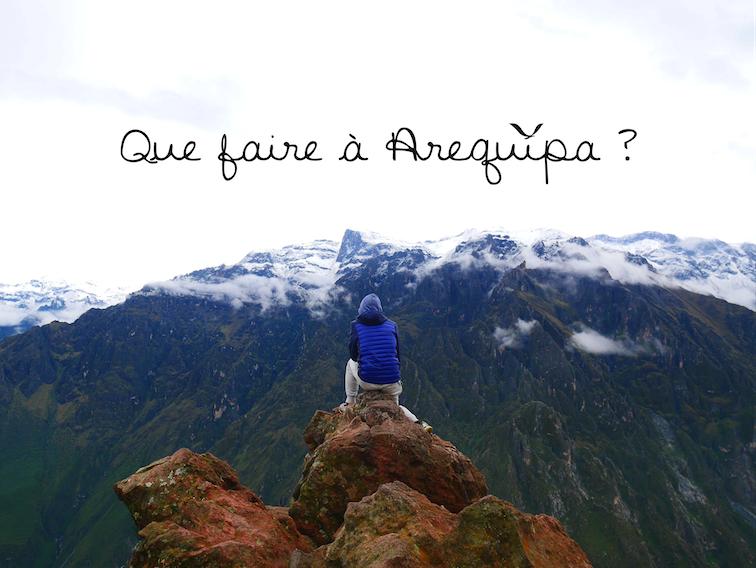 Pourquoi se rendre à Arequipa ?